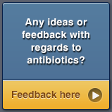 Any ideas or feedback with regards to antibiotics? Feedback here.
